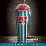 Fat Vampire A Never Coming of Age Story, Adam Rex