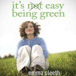 It's Easy Being Green One Student's Guide to Serving God and Saving the Planet, Emma Sleeth