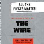 All the Pieces Matter The Inside Story of The Wire®, Jonathan Abrams