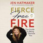 Fierce, Free, and Full of Fire The Guide to Being Glorious You, Jen Hatmaker