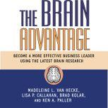 The Brain Advantage Become a More Effective Business Leader Using the Latest Brain Research, Madeleine L. Van Hecke
