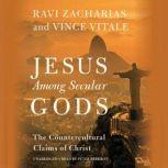 Jesus Among Secular Gods The Countercultural Claims of Christ, Ravi Zacharias