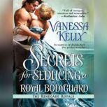 Secrets for Seducing a Royal Bodyguard, Vanessa Kelly