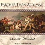 Farther Than Any Man The Rise and Fall of Captain James Cook, Martin Dugard