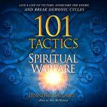 101 Tactics for Spiritual Warfare Live a Life of Victory, Overcome the Enemy, and Break Demonic Cycles, Jennifer LeClaire