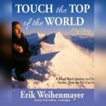 Touch the Top of the World A Blind Mans Journey to Climb Farther Than the Eye Can See, Erik Weihenmayer