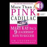 More Than a Pink Cadillac Mary Kay Inc.'s Nine Leadership Keys to Success, Jim Underwood