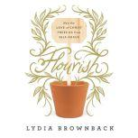 Flourish How the Love of Christ Frees Us from Self-Focus, Lydia Brownback