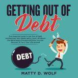 Getting Out of Debt: The Essential Guide to Get Out of Debt and Recover from Bankruptcy, Learn All About the Bankruptcy Process and How You Can Recover To Turn Your Life Around, Matty D. Wolf