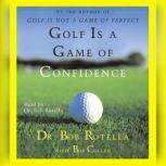 Golf Is A Game Of Confidence, Bob Rotella