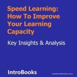 Speed Learning: How To Improve Your Learning Capacity, Introbooks Team