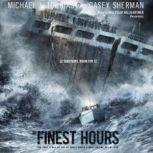 The Finest Hours The True Story of the U.S. Coast Guards Most Daring Sea Rescue, Michael J. Tougias and Casey Sherman