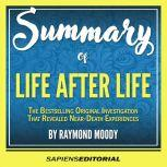 Summary Of Life After Life: The Bestselling Original Investigation That Revealed Near-Death Experiences - By Raymond Moody, Sapiens Editorial