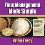 Time Management Success Made Simple, Brian Tracy