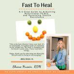 Fast To Heal A 5-Step Guide to Achieving Nutritional PEACE and Reversing Insulin Resistance, Shana Hussin
