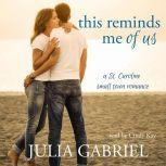 This Reminds Me of Us A St. Caroline small town romance, Julia Gabriel