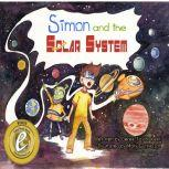 Simon and the Solar System A STEM Learning Space Adventure, Derek Taylor Kent