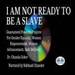 I Am Not Ready To Be A Slave Guaranteed Powerful Prayers For Gender Equality, Women Empowerment, Women Advancement, Safe Delivery, Olusola Coker
