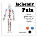 Ischemic Pain Factors, Symptoms, and Treatments for Ischemic Diseases