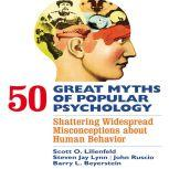 50 Great Myths of Popular Psychology Shattering Widespread Misconceptions about Human Behavior, Scott O. Lilienfeld