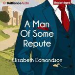 Man of Some Repute, A, Elizabeth Edmondson