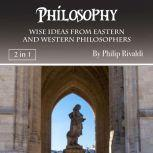 Philosophy Wise Ideas from Eastern and Western Philosophers, Philip Rivaldi