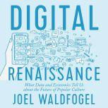 Digital Renaissance What Data and Economics Tell Us about the Future of Popular Culture, Joel Waldfogel