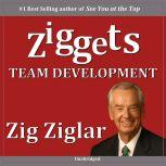 Team Development - Ziggets, Zig Ziglar