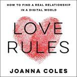 Love Rules How to Find a Real Relationship in a Digital World, Joanna Coles