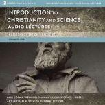 Introduction to Christianity and Science: Audio Lectures 13 Lessons on the Critical Issues, Paul Copan