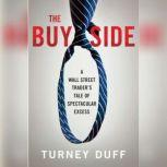 The Buy Side A Wall Street Trader's Tale of Spectacular Excess, Turney Duff