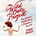 The Wild Oats Project One Woman's Midlife Quest for Passion at Any Cost, Robin Rinaldi
