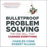 Bulletproof Problem Solving The One Skill That Changes Everything, Charles Conn
