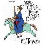 Mary Poppins and the House Next Door, P. L. Travers
