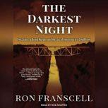 The Darkest Night Two Sisters, a Brutal Murder, and the Loss of Innocence in a Small Town, Ron Franscell