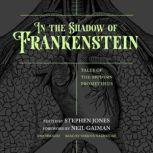 In the Shadow of Frankenstein Tales of the Modern Prometheus, various authors