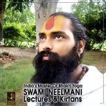 India's Master Of Bhakti Yoga Swami Neelmani Lectures & Kirtans, Swami Neelmani