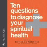 Ten Questions to Diagnose Your Spiritual Health `, Donald S. Whitney