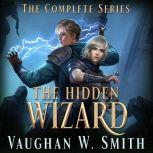 The Hidden Wizard The Complete Series, Vaughan W. Smith