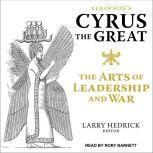 Xenophon's Cyrus the Great The Arts of Leadership and War, Larry Hedrick