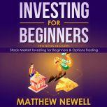 Investing for Beginners This Book Includes - Stock Market Investing for Beginners & Options Trading, Matthew Newell