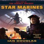 Star Marines Book Three of The Legacy Trilogy, Ian Douglas