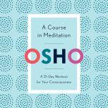 A Course in Meditation A 21-Day Workout for Your Consciousness, Osho