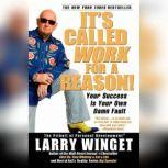 It's Called Work for a Reason! Your Success Is Your Own Damn Fault, Larry Winget