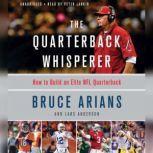 The Quarterback Whisperer How to Build an Elite NFL Quarterback, Bruce Arians