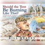 Should the Tent Be Burning Like That? A Professional Amateur's Guide to the Outdoors, Bill Heavey