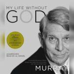 My Life without God, William J.  Murray