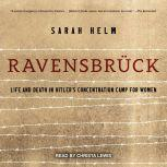 Ravensbruck Life and Death in Hitler's Concentration Camp for Women, Sarah Helm