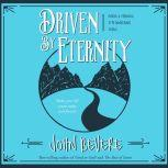 Driven by Eternity Make Your Life Count Today & Forever, John Bevere