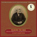 Reading the Man A Portrait of Robert E. Lee Through His Private Letters, Elizabeth Brown Pryor